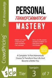 Personal Transformation Mastery - In Personal Transformation Mastery, you'll discover that you really do have untapped potential just waiting to be unleashed.