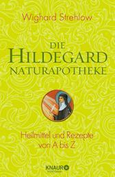 Die Hildegard-Naturapotheke - Heilmittel und Rezepte von A bis Z