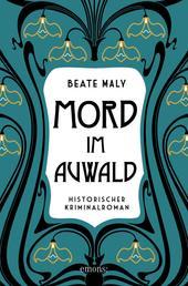 Mord im Auwald - Historischer Kriminalroman