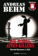 Andreas Behm: Hamburg - Deine Morde. Die Moral eines Killers