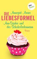 Annegrit Arens: Die Liebesformel: Ann-Sophie und der Schokoladenmann ★★★★