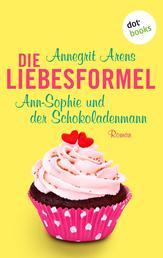 Die Liebesformel: Ann-Sophie und der Schokoladenmann - Roman
