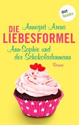 Die Liebesformel: Ann-Sophie und der Schokoladenmann