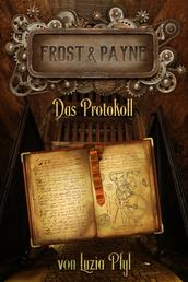 Frost & Payne - Band 5: Das Protokoll (Steampunk)