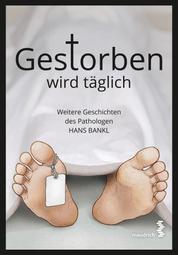 Gestorben wird täglich - Weitere Geschichten des Pathologen Hans Bankl