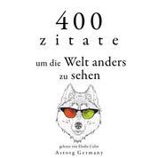400 Zitate, um die Welt anders zu sehen - Sammlung bester Zitate