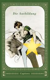 Die Ausbildung - Wie die lüsterne Mutter, so die frühreife Tochter. Eine versaute Geschichte nach einem geheimen Privatdruck von 1910, versehen mit 15 erotischen Zeichnungen