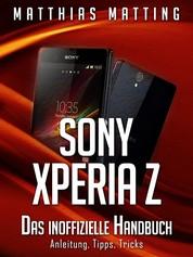 Sony Xperia Z - Das inoffizielle Handbuch. Anleitung, Tipps, Tricks