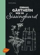 Astrid Ludwig: Einmal gärtnern wie in Sissinghurst ★★★★