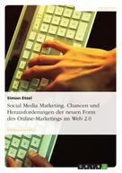 Simon Etzel: Social Media Marketing. Chancen und Herausforderungen der neuen Form des Online-Marketings im Web 2.0