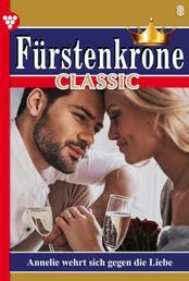 Fürstenkrone Classic 8 – Adelsroman - Annelie wehrt sich gegen die Liebe