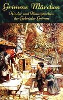 Jacob und Wilhelm Grimm: Grimms Märchen - Kinder und Hausmärchen der Gebrüder Grimm