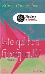 Wie geht es Georg Laub? - Roman