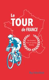 Le Tour de France - The Greatest Race in Cycling History