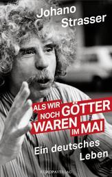 Als wir noch Götter waren im Mai - Ein deutsches Leben überarbeitete und aktualisierte Neuausgabe