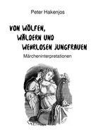 Peter Hakenjos: Von Wölfen, Wäldern und wehrlosen Jungfrauen