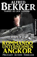 Alfred Bekker: Kommandounternehmen Angkor: Military Action Thriller ★★★★