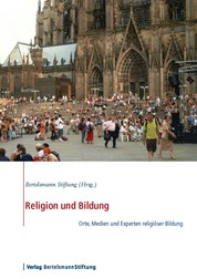 Religion und Bildung - Orte, Medien und Experten religiöser Bildung