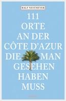 Ralf Nestmeyer: 111 Orte an der Côte d'Azur, die man gesehen haben muss ★★★★