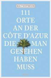 111 Orte an der Côte d'Azur, die man gesehen haben muss - Reiseführer