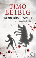 Timo Leibig: Wenn Böses spielt: Psychothriller