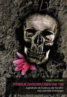 Agnes Trattner: Symbolik zwischen Leben und Tod