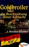 J. Monika Walther: Goldbroiler oder die Beschreibung einer Schlacht