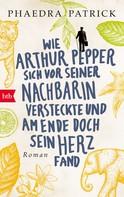 Phaedra Patrick: Wie Arthur Pepper sich vor seiner Nachbarin versteckte und am Ende doch sein Herz fand ★★★★★