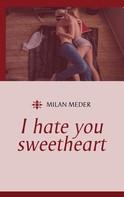 Milan Meder: I hate you sweetheart ★★★