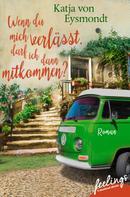 Katja von Eysmondt: Wenn du mich verlässt, darf ich dann mitkommen? ★★★★