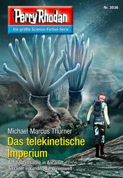 "Perry Rhodan 3036: Das telekinetische Imperium - Perry Rhodan-Zyklus ""Mythos"""