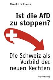 Ist die AfD zu stoppen? - Die Schweiz als Vorbild der neuen Rechten
