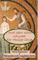 Martin Hagenmaier: ... und über allem schwebt der Heilige Geist ...