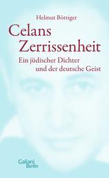 Celans Zerrissenheit - Ein jüdischer Dichter und der deutsche Geist