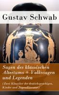 Gustav Schwab: Sagen des klassischen Altertums + Volkssagen und Legenden (Zwei Klassiker der deutschsprachigen, Kinder und Jugendliteratur)