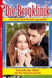 Die Bergklinik 12 – Arztroman - Verzeih mir bitte!