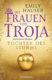 Die Frauen von Troja - Tochter des Sturms - Historischer Roman