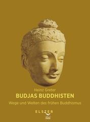 Budjas Buddhisten - Wege und Welten des frühen Buddhismus - Über den Kult um einen großen Weisen