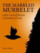 Gary Kaiser: The Marbled Murrelet