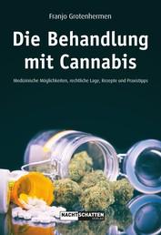 Die Behandlung mit Cannabis - Medizinische Möglichkeiten, Rechtliche Lage, Rezepte, Praxistipps