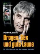 Manfred Jelinski: Drogen, Sex und gute Laune