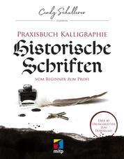 Praxisbuch Kalligraphie: Historische Schriften - Vom Beginner zum Profi