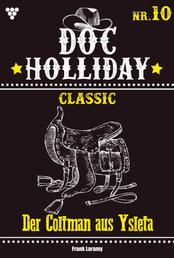 Doc Holliday Classic 10 – Western - Der Coltman aus Yslefa