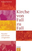 Kristian Fechtner: Kirche von Fall zu Fall