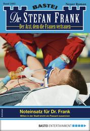 Dr. Stefan Frank 2463 - Arztroman - Noteinsatz für Dr. Frank