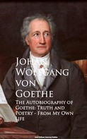 Johan Wolfgang von Goethe: The Autobiography of Goethe