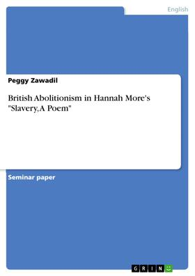 """British Abolitionism in Hannah More's """"Slavery, A Poem"""""""