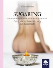 Sugaring - Orientalische Haarentfernung mit Zuckerpaste