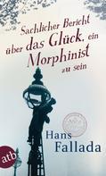 Hans Fallada: Sachlicher Bericht über das Glück, ein Morphinist zu sein ★★★★★