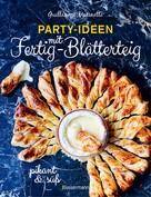 Guillaume Marinette: Party-Ideen mit Fertig-Blätterteig: Die besten Rezepte pikant und süß - schnell, lecker und einfach ★★★★